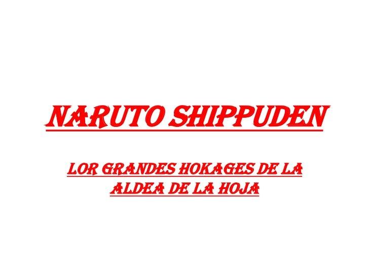 Narutoshippuden<br />Lor grandes hokages de la aldea de la hoja<br />
