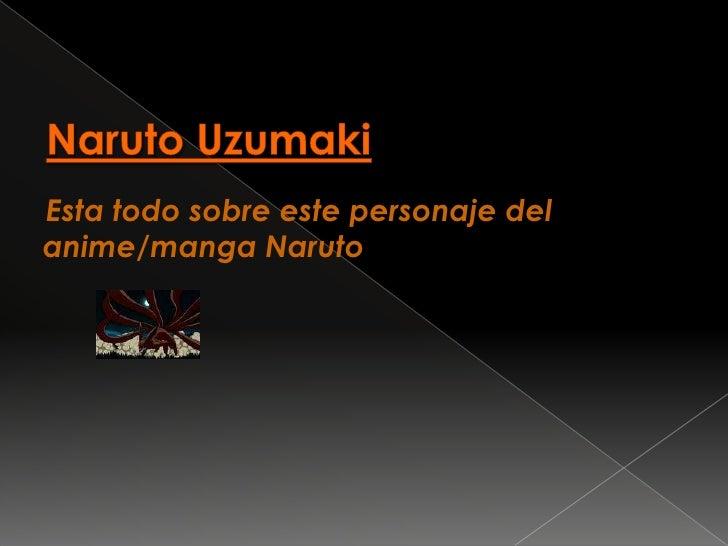 NarutoUzumaki<br />    Esta todo sobre este personaje del anime/manga Naruto<br />