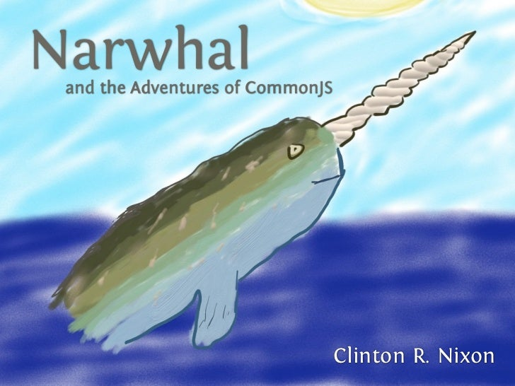 Narwhal and the Adventures of CommonJS                                  Clinton R. Nixon