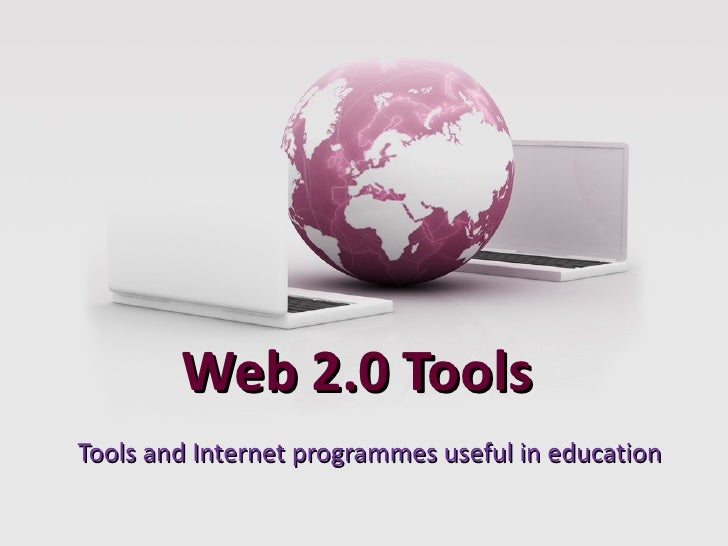 Web 2.0 ToolsTools and Internet programmes useful in education