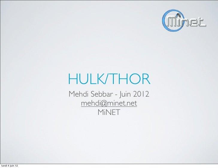 HULK/THOR                  Mehdi Sebbar - Juin 2012                     mehdi@minet.net                          MiNETlund...