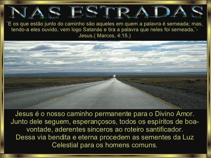 NAS ESTRADAS ¨E os que estão junto do caminho são aqueles em quem a palavra é semeada; mas, tendo-a eles ouvido, vem logo ...