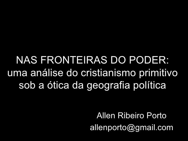 NAS FRONTEIRAS DO PODER : uma análise do cristianismo primitivo sob a ótica da geografia política Allen Ribeiro Porto [ema...
