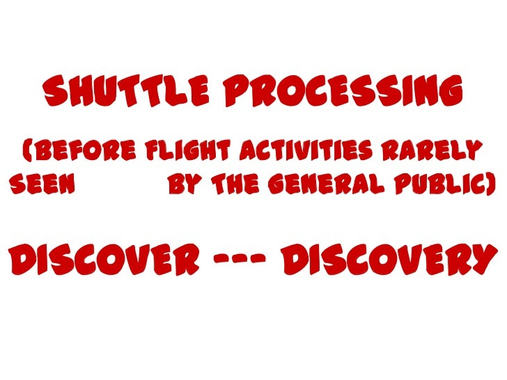 SHUTTLE PROCESSING (Before Flight Activities RarelySeen       By The General Public)DISCOVER --- DISCOVERY