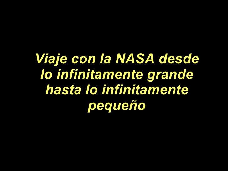 Viaje con la NASA desde lo infinitamente grande hasta lo infinitamente pequeño