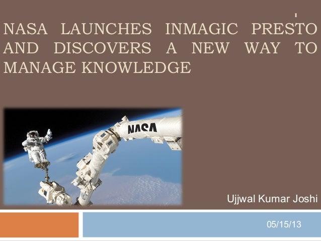 NASA LAUNCHES INMAGIC PRESTOAND DISCOVERS A NEW WAY TOMANAGE KNOWLEDGEUjjwal Kumar Joshi05/15/131