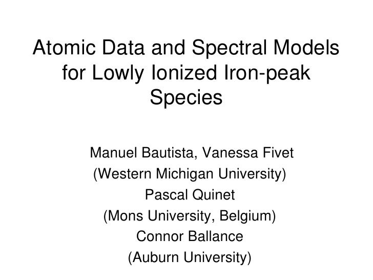 Atomic Data and Spectral Models   for Lowly Ionized Iron-peak             Species     Manuel Bautista, Vanessa Fivet     (...
