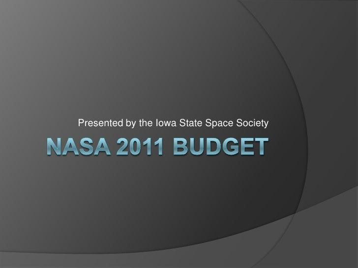 NASA 2011 Budget<br />Presented by the Iowa State Space Society<br />