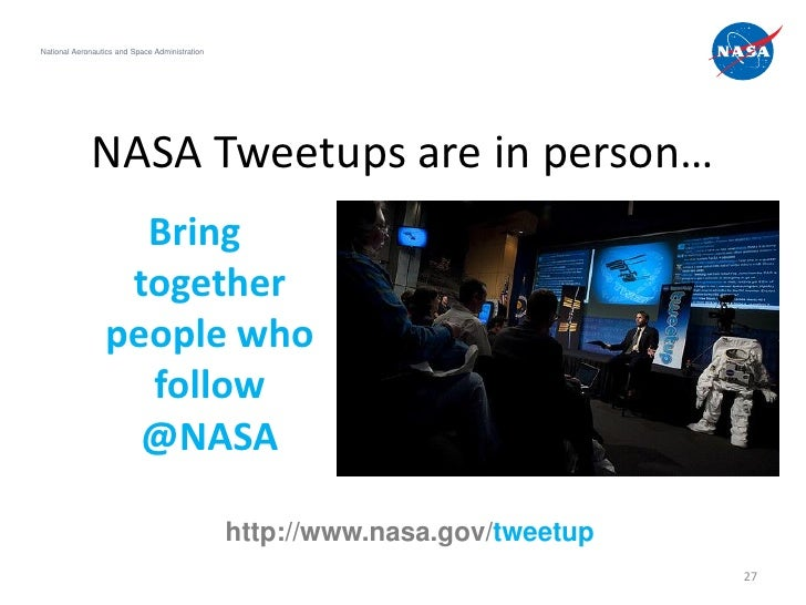 National Aeronautics and Space Administration             NASA Tweetups are in person…                   Bring            ...