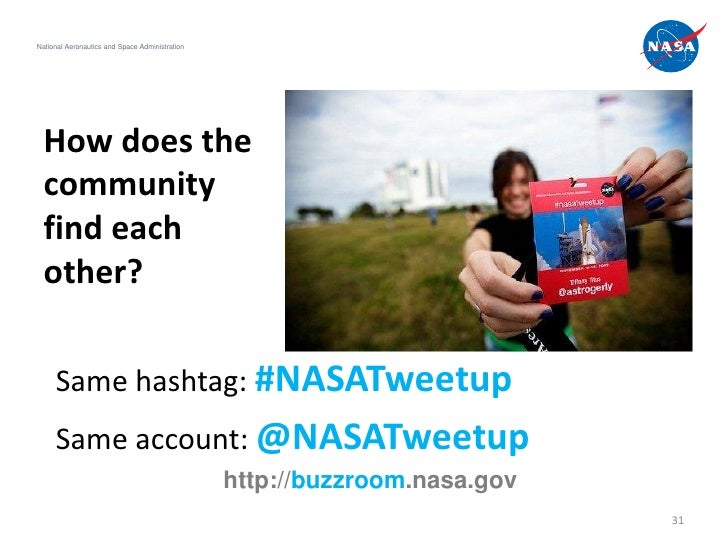 National Aeronautics and Space Administration  How does the  community  find each  other?     Same hashtag: #NASATweetup  ...