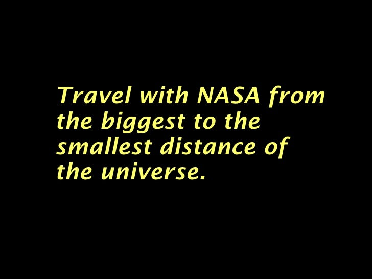 Travel with NASA fromthe biggest to thesmallest distance ofthe universe.