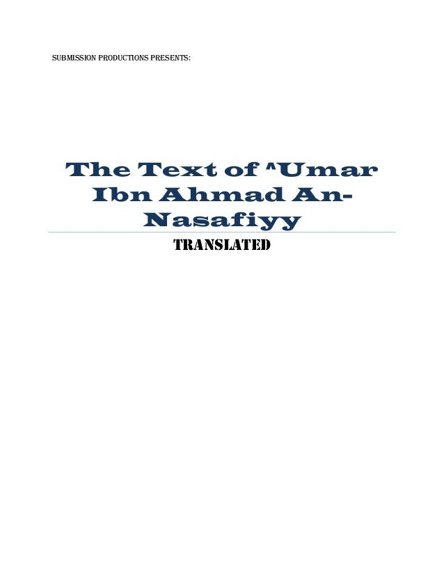 SUBMISSION PRODUCTIONS PRESENTS:The Text of ^UmarIbn Ahmad An-NasafiyyTRANSLATED
