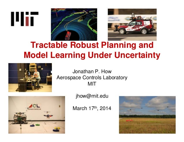 Tractable Robust Planning and Model Learning Under Uncertainty Jonathan P. How Aerospace Controls Laboratory MIT jhow@mit....