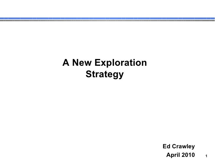 Ed Crawley April 2010 A New  Exploration Strategy