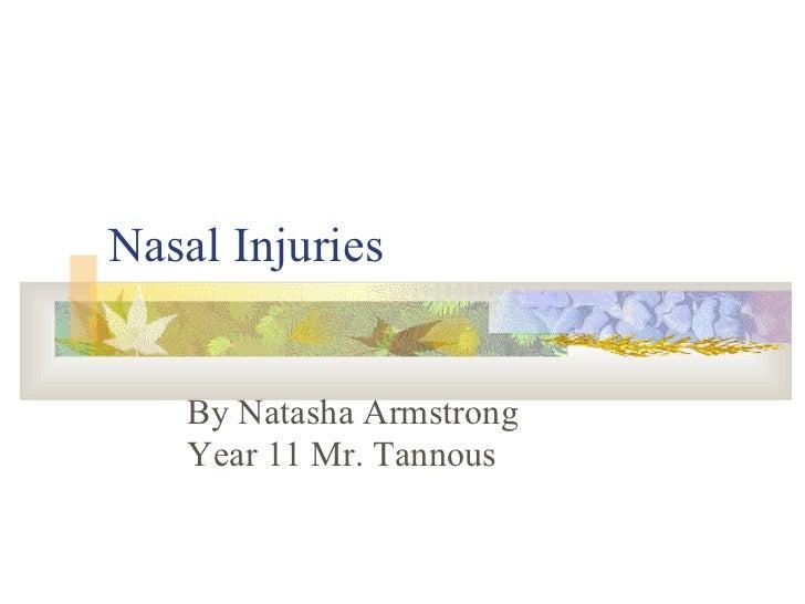 Nasal Injuries By Natasha Armstrong Year 11 Mr. Tannous