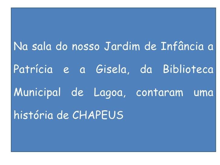 Na sala do nosso Jardim de Infância a Patrícia e a Gisela, da Biblioteca Municipal de Lagoa, contaram uma história de CHAP...