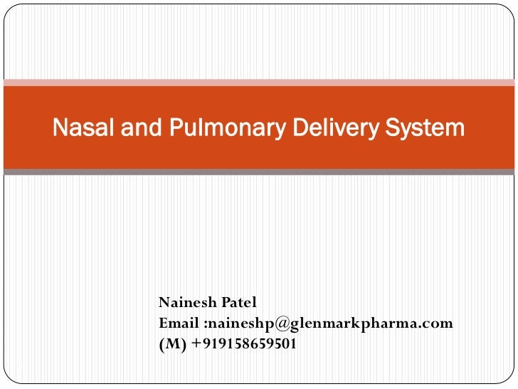 Nasal and Pulmonary Delivery System             Nainesh Patel             Email :naineshp@glenmarkpharma.com             (...