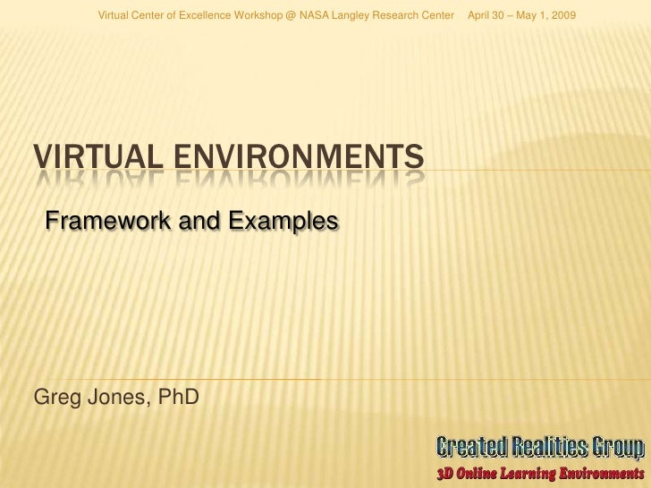 Virtual Center of Excellence Workshop @ NASA Langley Research Center   April 30 – May 1, 2009     VIRTUAL ENVIRONMENTS Fra...
