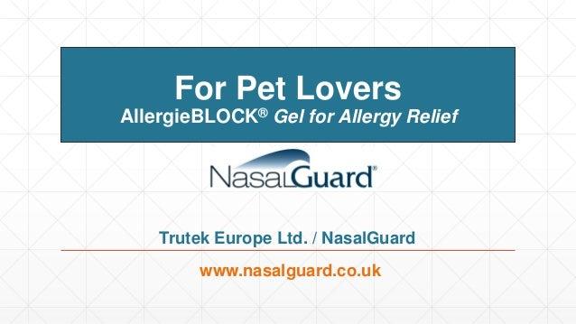 For Pet Lovers AllergieBLOCK® Gel for Allergy Relief www.nasalguard.co.uk Trutek Europe Ltd. / NasalGuard