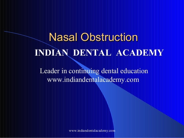 Nasal Obstruction INDIAN DENTAL ACADEMY Leader in continuing dental education www.indiandentalacademy.com  www.indiandenta...