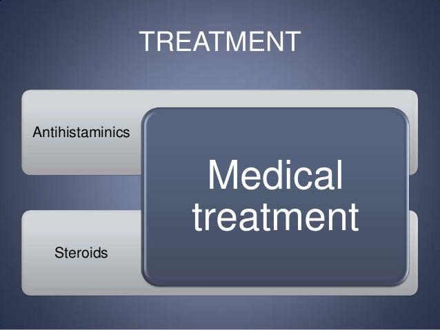 TREATMENT  Antihistaminics  Medical treatment Steroids