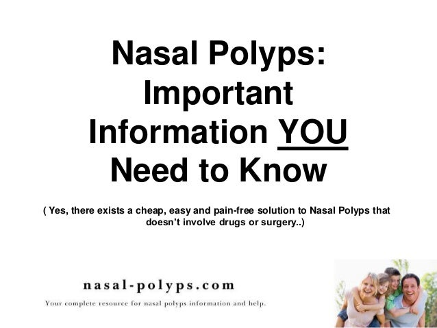 Nasal Polyps:ImportantInformation YOUNeed to Know( Yes, there exists a cheap, easy and pain-free solution to Nasal Polyps ...