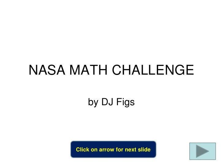 NASA MATH CHALLENGE           by DJ Figs         Click on arrow for next slide