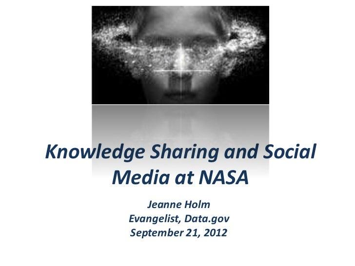 Knowledge Sharing and Social      Media at NASA           Jeanne Holm        Evangelist, Data.gov        September 21, 2012