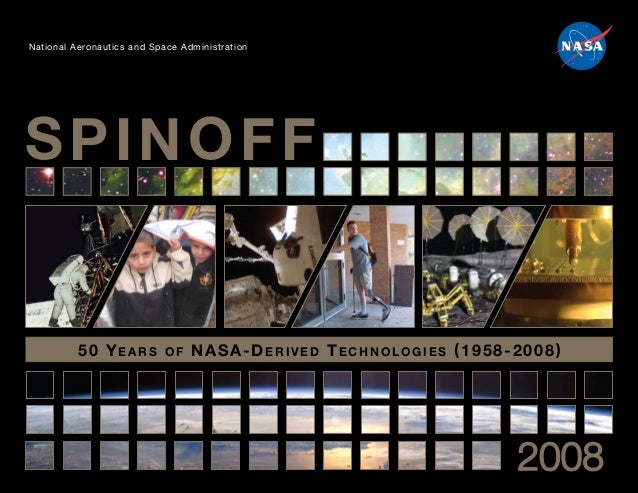 National Aeronautics and Space Administration 50 YEARS OF NASA-DERIVED TECHNOLOGIES (1958-2008) SPINOFF 2008