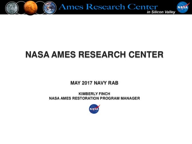 NASA AMES RESEARCH CENTER MAY 2017 NAVY RAB KIMBERLY FINCH NASA AMES RESTORATION PROGRAM MANAGER