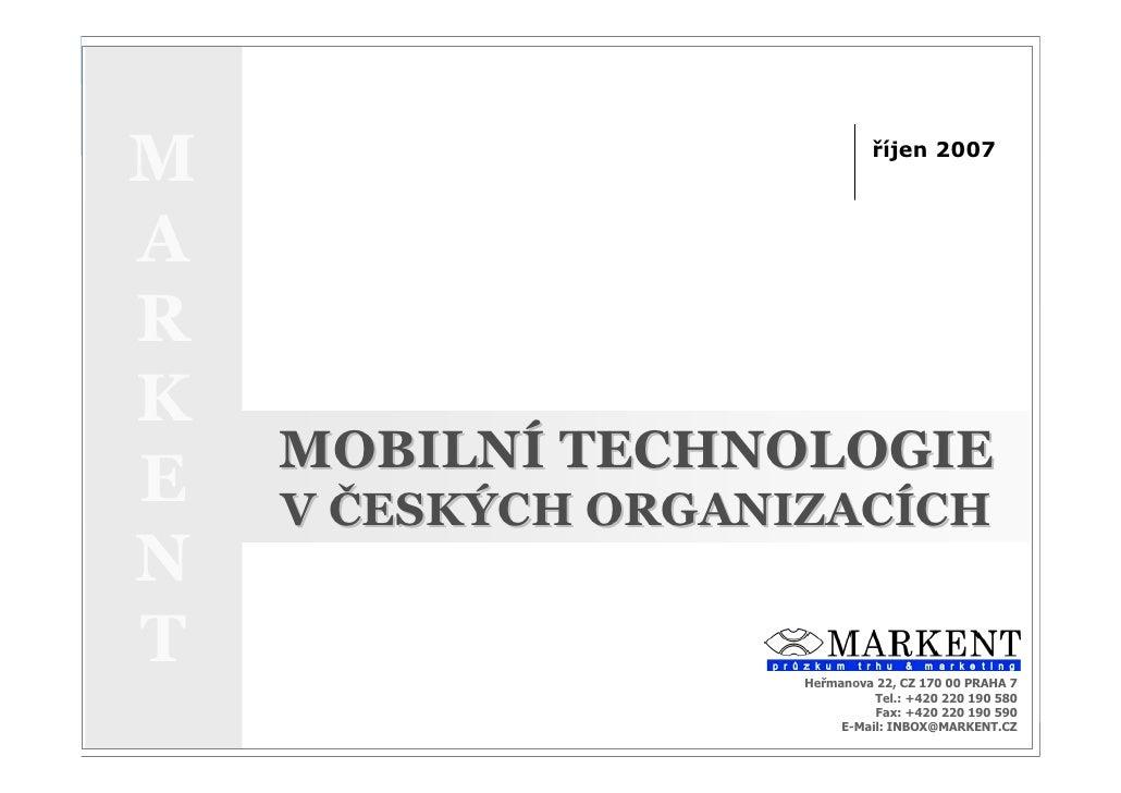MOBILNÍ TECHNOLOGIE V ČESKÝCH ORGANIZACÍCH                ŘÍJEN 2007      M                                               ...