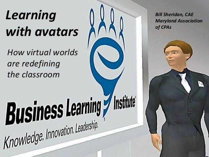 Learning with avatars<br />Bill Sheridan, CAE<br />Maryland Association<br />of CPAs<br />How virtual worlds are redefinin...