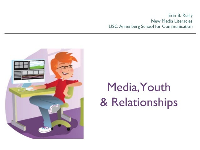 Erin B. Reilly New Media Literacies USC Annenberg School for Communication Media,Youth & Relationships