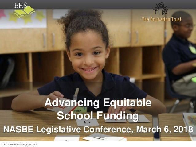 © Education Resource Strategies, Inc., 2018 Advancing Equitable School Funding NASBE Legislative Conference, March 6, 2018