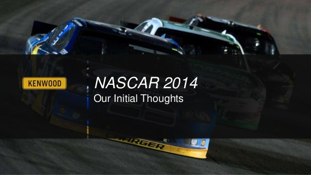 NASCAR 2014 Our Initial Thoughts