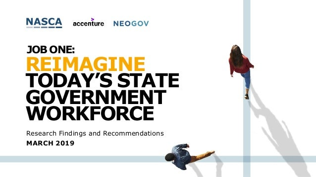 Research Findings and Recommendations REIMAGINE TODAY'S STATE GOVERNMENT WORKFORCE JOB ONE: MARCH 2019