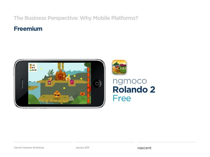 The Business Perspective: Why Mobile Platforms?Freemium                                          ngmoco                   ...