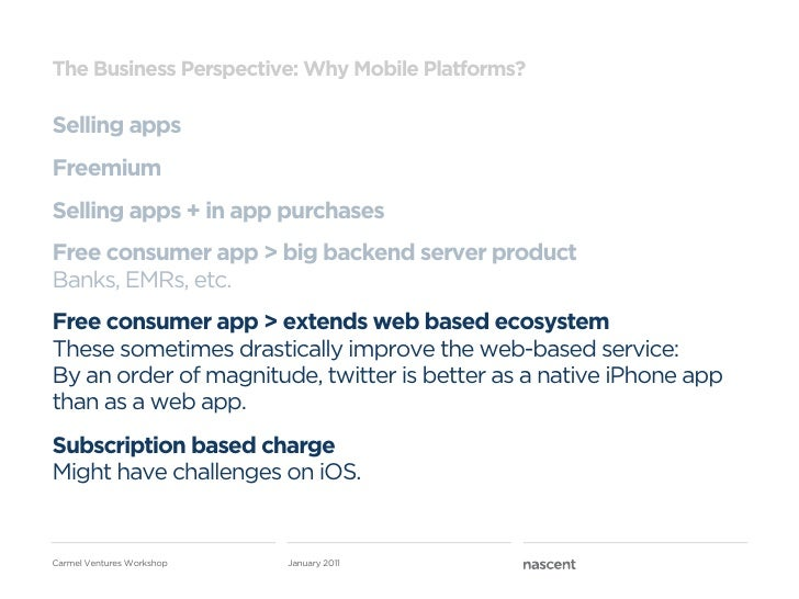 The Business Perspective: Why Mobile Platforms?Selling appsFreemiumSelling apps + in app purchasesFree consumer app > big ...
