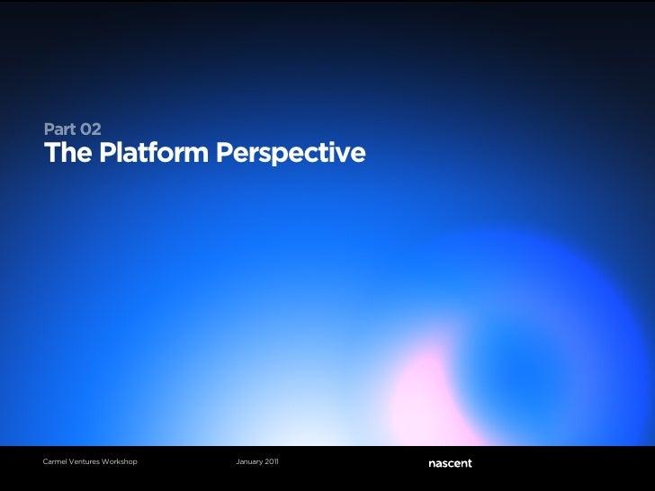 Part 02The Platform PerspectiveCarmel Ventures Workshop   January 2011