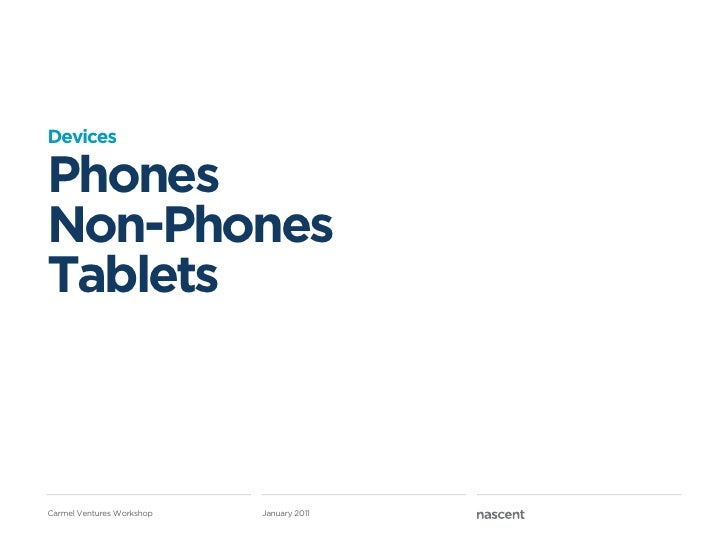 DevicesPhonesNon-PhonesTabletsCarmel Ventures Workshop   January 2011