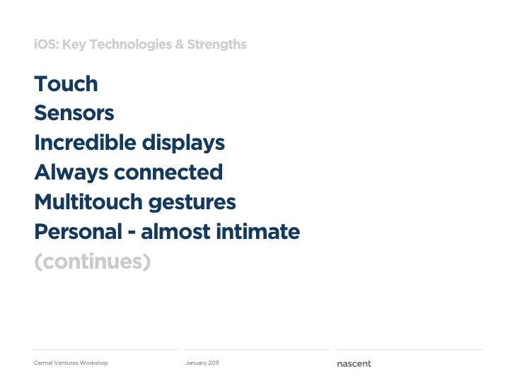 iOS: Key Technologies & StrengthsTouchSensorsIncredible displaysAlways connectedMultitouch gesturesPersonal - almost intim...