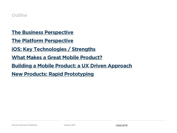 OutlineThe Business PerspectiveThe Platform PerspectiveiOS: Key Technologies / StrengthsWhat Makes a Great Mobile Product?...