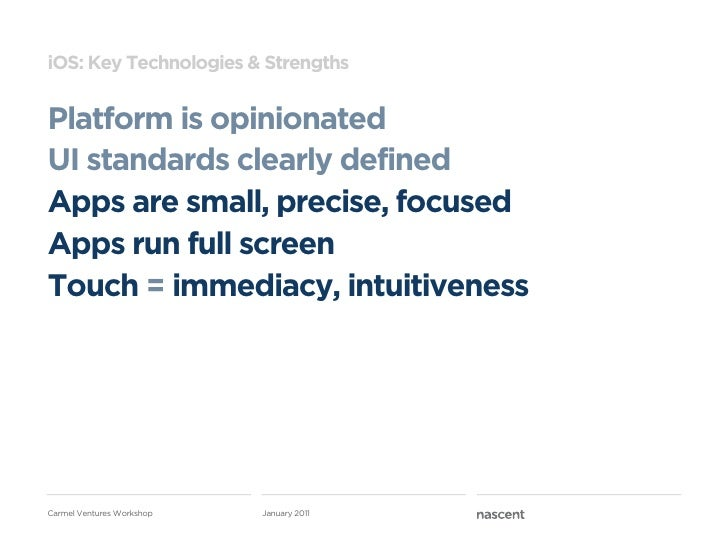 iOS: Key Technologies & StrengthsPlatform is opinionatedUI standards clearly definedApps are small, precise, focusedApps r...