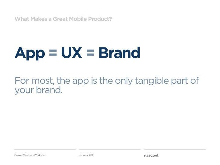 What Makes a Great Mobile Product?App = UX = BrandFor most, the app is the only tangible part ofyour brand.Carmel Ventures...