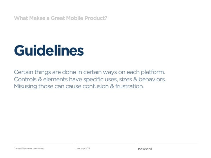 What Makes a Great Mobile Product?GuidelinesCertain things are done in certain ways on each platform.Controls & elements h...