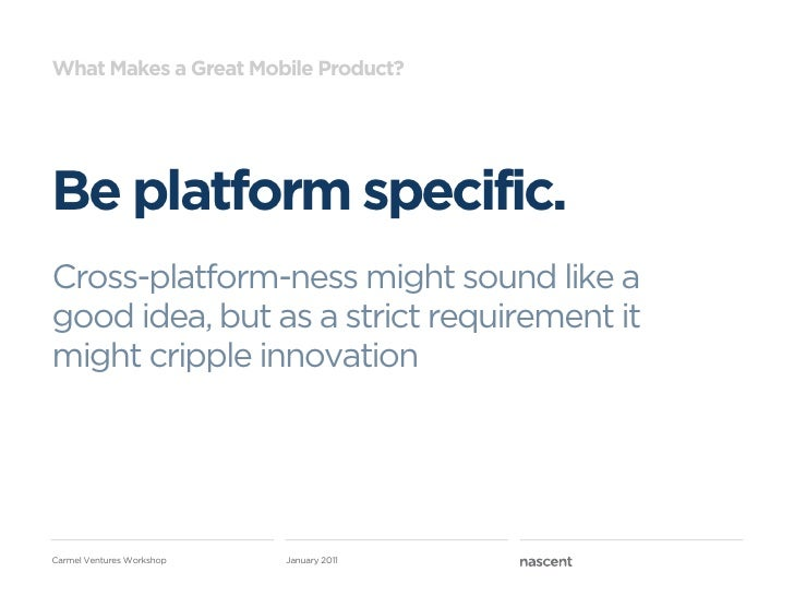What Makes a Great Mobile Product?Be platform specific.Cross-platform-ness might sound like agood idea, but as a strict re...