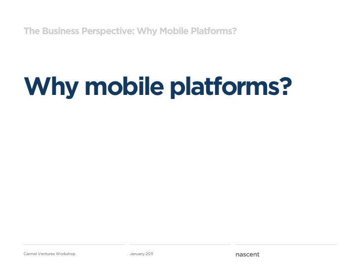 The Business Perspective: Why Mobile Platforms?Why mobile platforms?Carmel Ventures Workshop   January 2011
