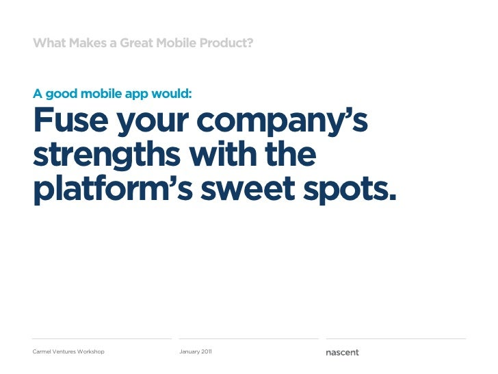 What Makes a Great Mobile Product?A good mobile app would:Fuse your company'sstrengths with theplatform's sweet spots.Carm...