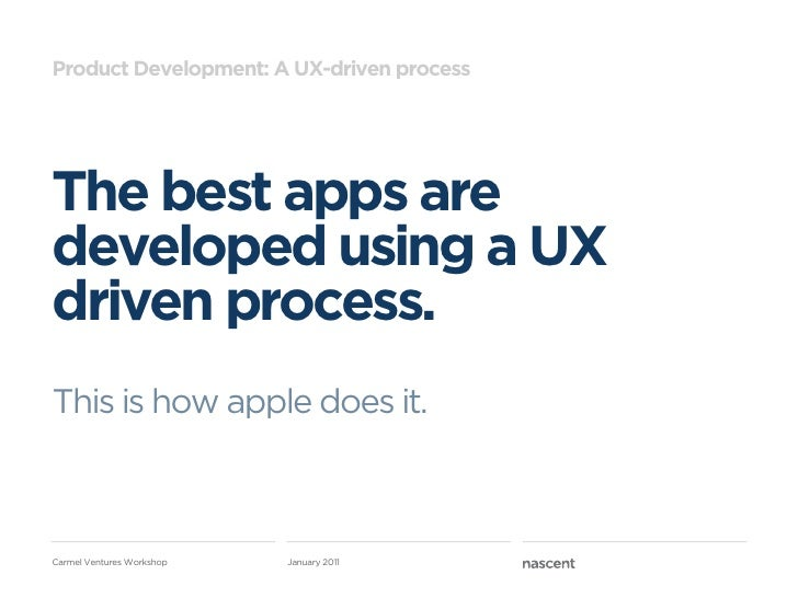 Product Development: A UX-driven processThe best apps aredeveloped using a UXdriven process.This is how apple does it.Carm...