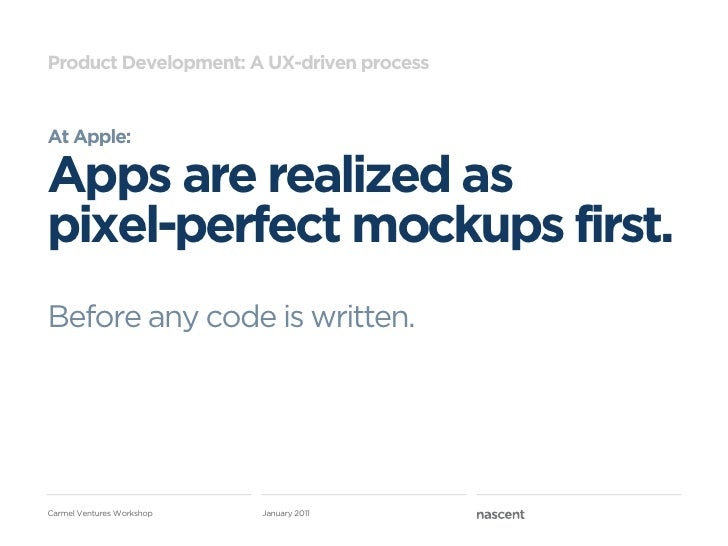 Product Development: A UX-driven processAt Apple:Apps are realized aspixel-perfect mockups first.Before any code is writte...